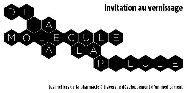 Invitation au vernissage de l'exposition De la                  molécule à la pilule